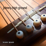 Johnny High Ground: Lorem Ipsum